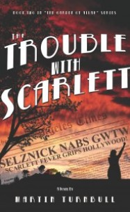 """The Trouble with Scarlett"" - book 2, the Garden of Allah novels by Martin Turnbull"