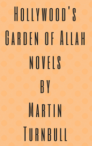 Hollywood's Garden of Allah novels by Martin Turnbull