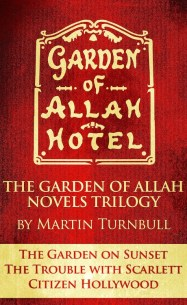 "Garden of Allah Novels Trilogy (""The Garden on Sunset"" - ""The Trouble with Scarlett"" - ""Citizen Hollywood"")"