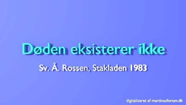 Døden eksisterer ikke – foredrag af Sv. Å. Rossen