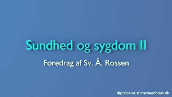 Sundhed og sygdom II – foredrag af Sv. Å. Rossen