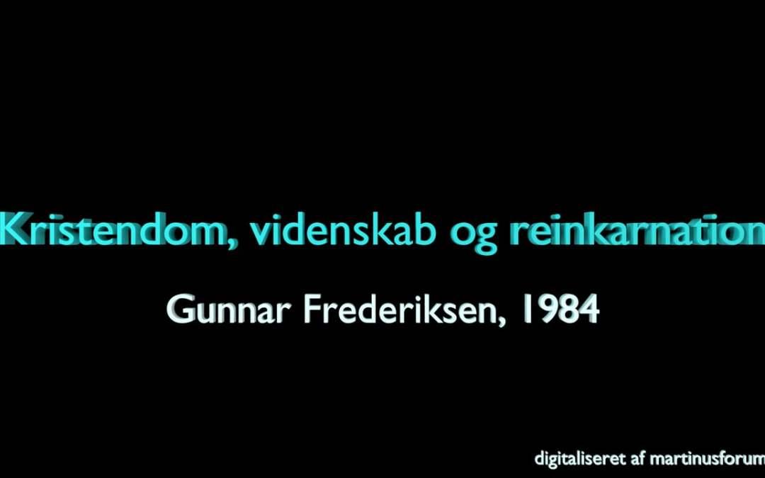 Kristendom, videnskab og reinkarnation – foredrag af Gunnar Frederiksen