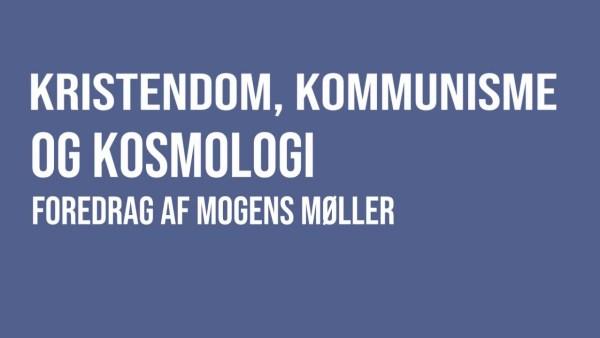 Kristendom, kommunisme og kosmologi – foredrag af Mogens Møller