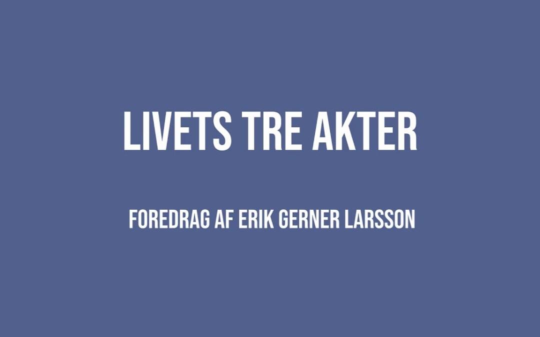Livets tre akter | Erik Gerner Larsson | Martinus Verdensbillede