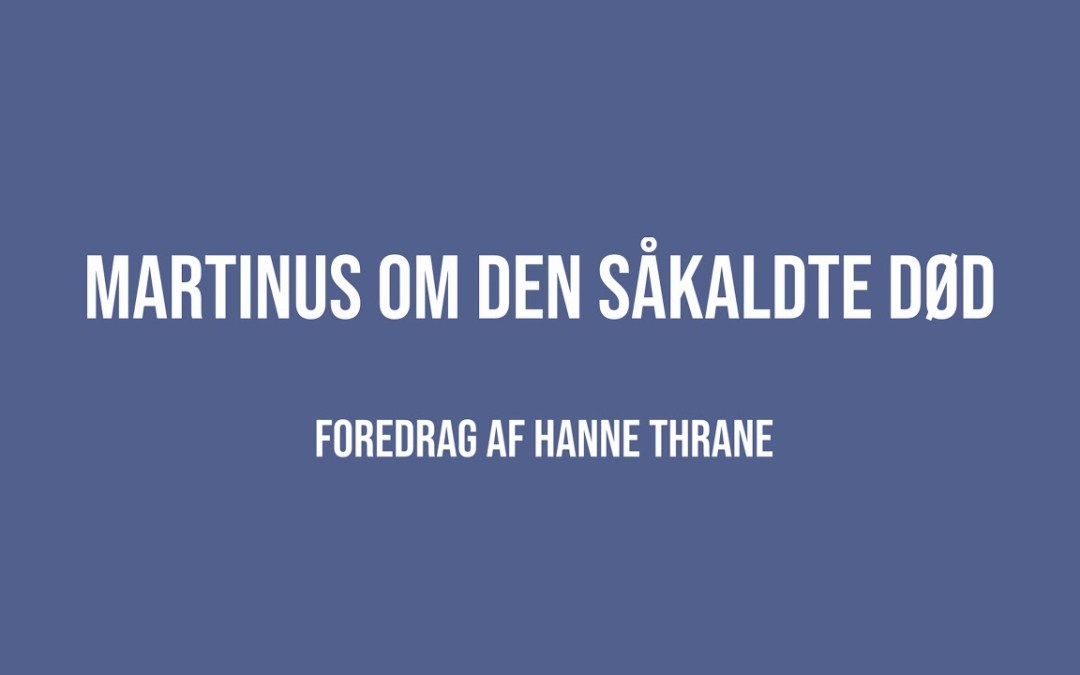 Martinus om den såkaldte død | Hanne Thrane | Martinus Verdensbillede