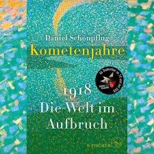 Daniel Schönpflug:»Kometenjahre. 1918: Die Welt im Aufbruch«