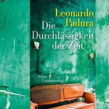 Leonardo Padura: »Die Durchlässigkeit der Zeit«