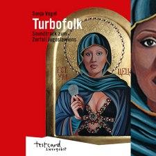 Sonja Vogel: »Turbofolk. Soundtrack zum Zerfall Jugoslawiens«