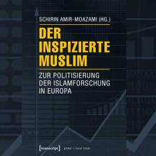 Schirin Amir-Moazami: »Der inspizierte Muslim«