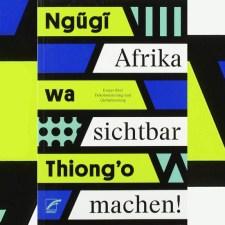 Ngũgĩ wa Thiong'o: »Afrika sichtbar machen«