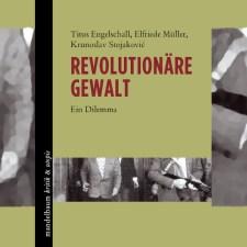 Engelschall, Müller, Stojaković: »Revolutionäre Gewalt – Ein Dilemma«