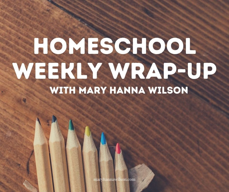 Read all aobut our homeschool weekly wrapup.