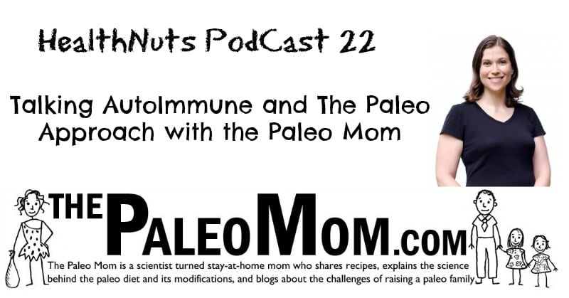 PodCast 22: Talking AutoImmune Paleo with the Paleo Mom