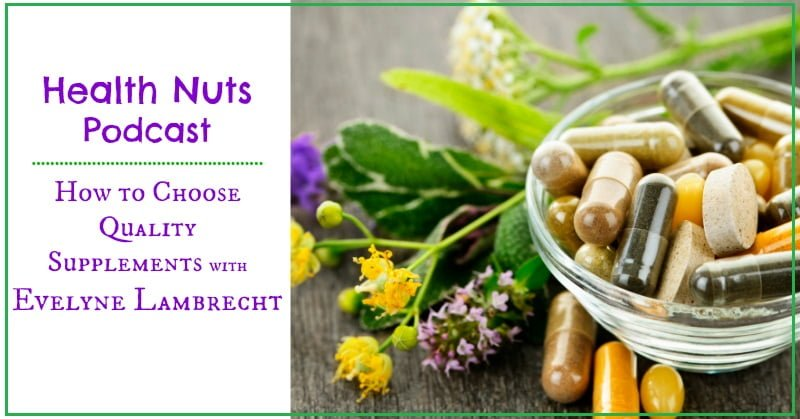 PodCast 27: How to Choose Quality Supplements with Evelyne Lambrecht