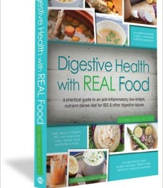 Digestive Health with REAL Food: A Practical Guide to an Anti-Inflammatory, Nutrient Dense Diet for IBS & Other Digestive Issues
