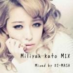 【DJミックス】加藤ミリヤMIX mixed by MASA