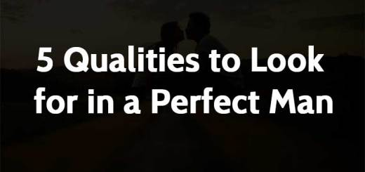 5 Qualities to Look for in a Perfect Man