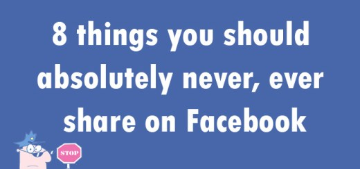 8 things you should absolutely never, ever share on Facebook
