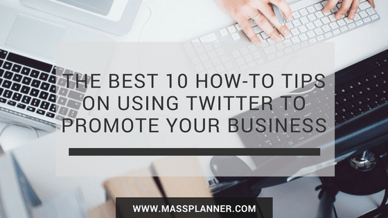 the-best-10-how-to-tips-on-using-twitter-to-promote-your-business