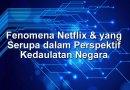 Fenomena Netflix & yang Serupa dalam Perspektif Kedaulatan Negara
