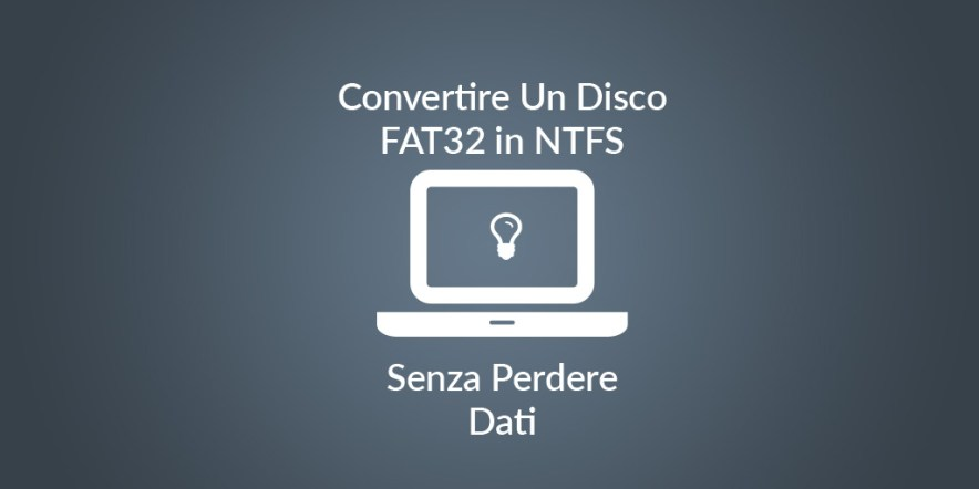 Come Convertire Un Disco FAT32 in NTFS senza perdere i Dati