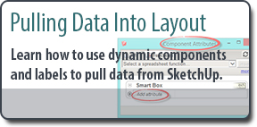 Pulling data into LayOut from your SketchUp model using Dynamic Components & Labels
