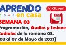 SEMANA 03.- Programación, Audios y Sesiones radiales de la semana 02. [03 al 07 de Mayo de 2021]