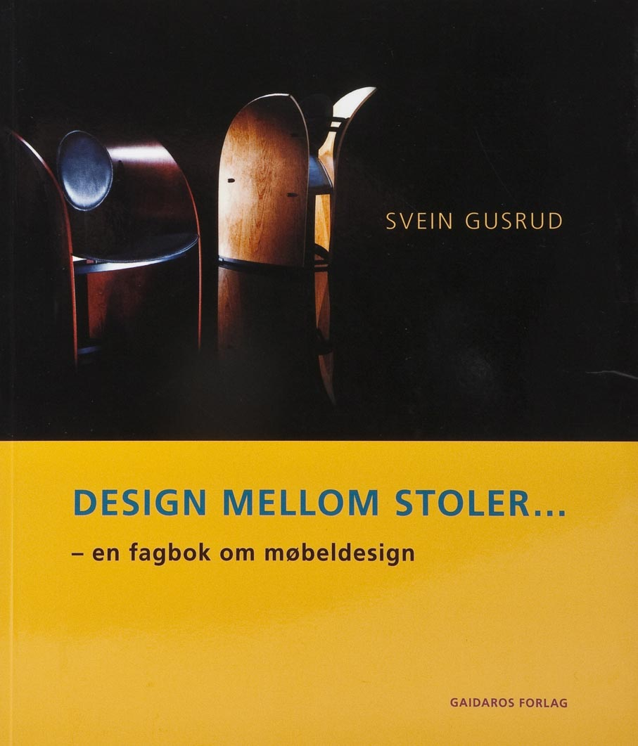 Svein Gusrud. Design mellom stoler: en fagbok om møbeldesign. Gaidaros Forlag. Oslo, 2008.