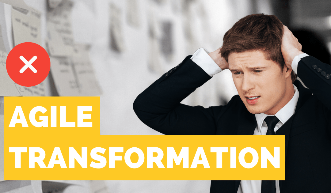 Why Agile Transformations Fail