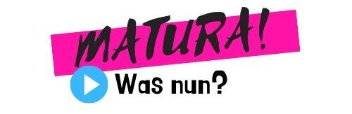 Matura – was nun?