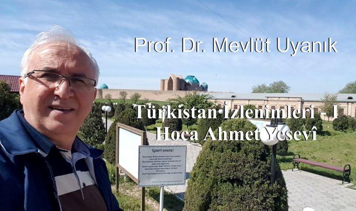 TÜRKİSTAN İZLENİMLERİ I: HOCAM AHMED YESEVİ
