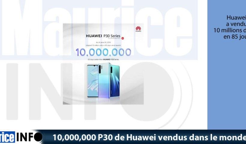 10,000,000 P30 de Huawei vendus dans le monde