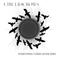 REVIEW: CIRCLE OF CROWS - EVERYTHING COMES AFTER ZERO (2018)