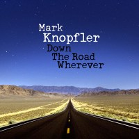 REVIEW: MARK KNOPFLER - DOWN THE ROAD WHEREVER (2018)
