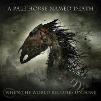 REVIEW: A PALE HORSE NAMED DEATH - WHEN THE WORLD BECOMES UNDONE (2019)