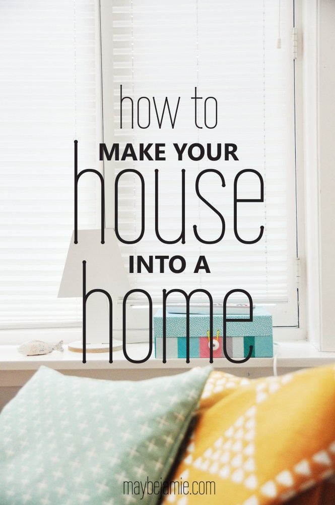 How To Make Your House Into A Home