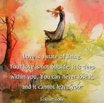 Love is a state of being - Eckhart Tolle