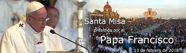 Santa Misa en la Basílica de Guadalupe Pap Francisco 2016