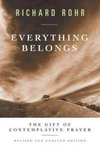A Few from Richard Rohr's Everything Belongs