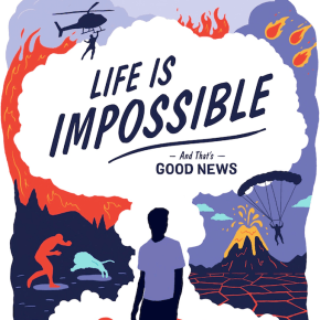 """All Is Lost…and All Is Not Lost"": An Introduction to Our Latest Book, <i>Life Is Impossible</i> by Nick Lannon"