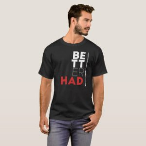 better_had_red_and_white_text_t_shirt-r35a8bd168b954661b9aa8195ef0044c9_k2gmx_324