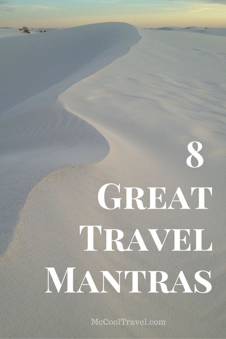 Here are 8 great mantras created by influential travel experts that will inspire you to jump out of your chair and make plans to see the world.