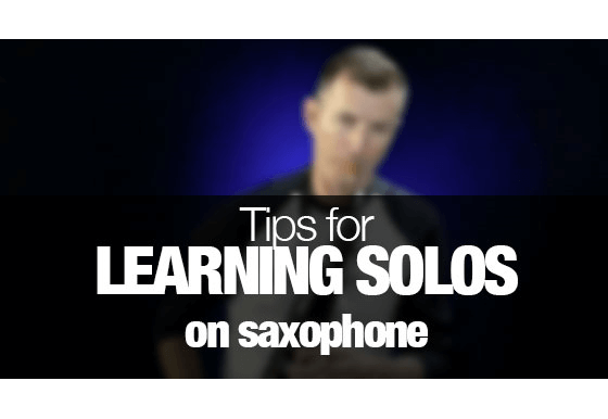 Tips for Learning Solos on Saxophone