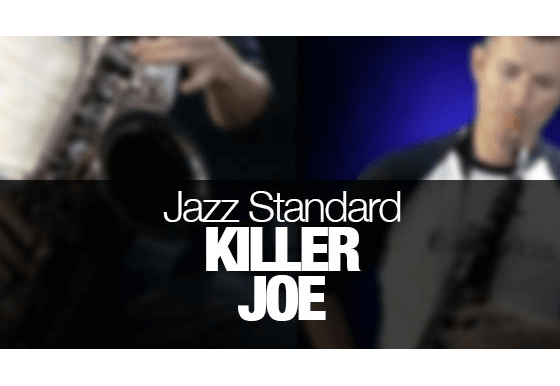 Killer Joe – played on tenor sax