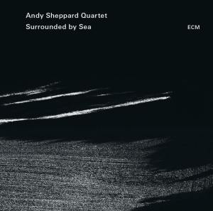 Andy Sheppard Surrounded by Sea album