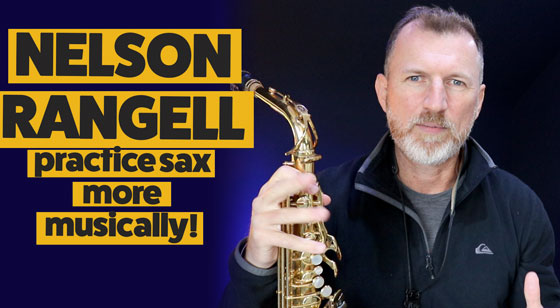 How to practice more musically on saxophone with Nelson Rangell!