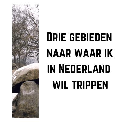 Drie gebieden naar waar ik in Nederland wil trippen