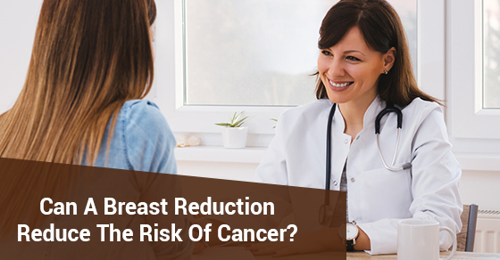Can A Breast Reduction Reduce The Risk Of Cancer?