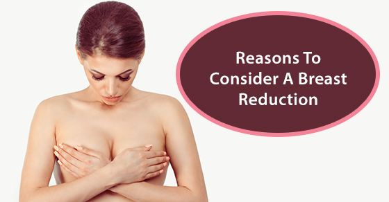 Reasons To Consider A Breast Reduction