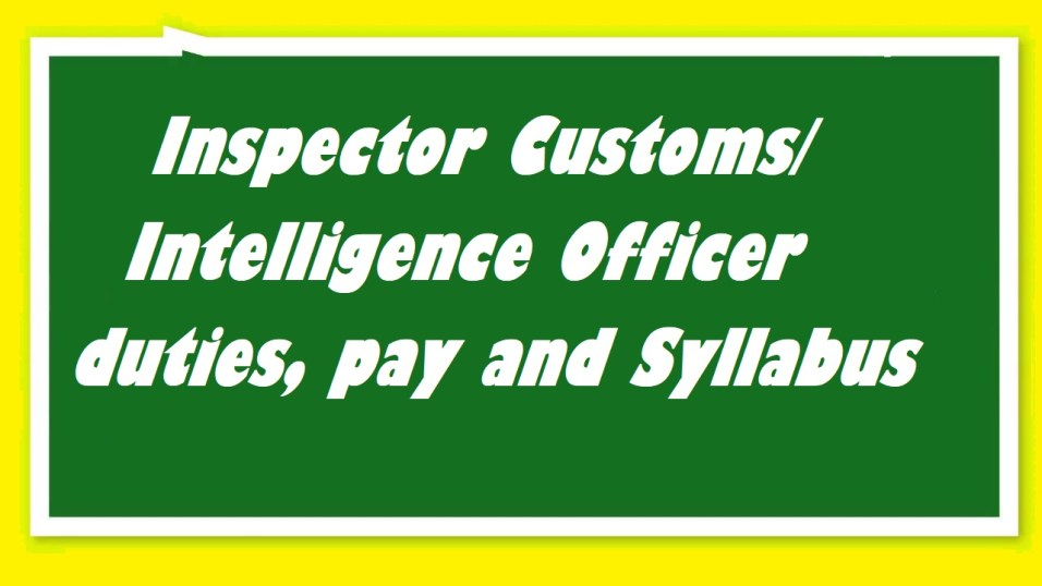 Inspector Customs/ Intelligence Officer duties pay and Syllabus